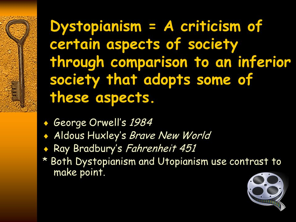 Dystopianism = A criticism of certain aspects of society through comparison to an inferior society that adopts some of these aspects.  George Orwell'