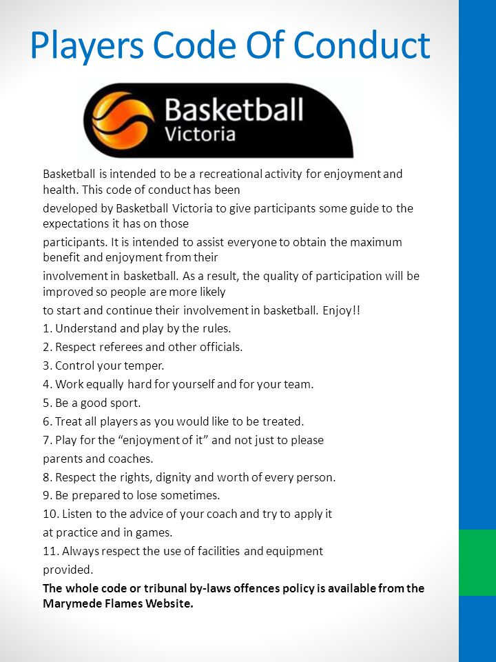 Players Code Of Conduct Basketball is intended to be a recreational activity for enjoyment and health.