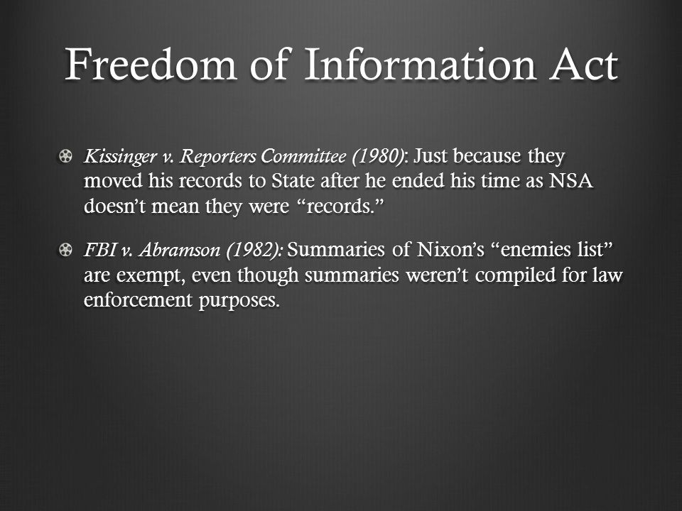 Freedom of Information Act Kissinger v. Reporters Committee (1980) : Just because they moved his records to State after he ended his time as NSA doesn