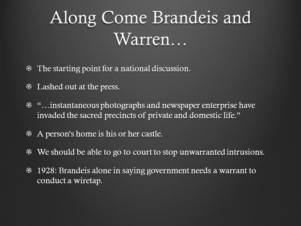 "Along Come Brandeis and Warren… The starting point for a national discussion. Lashed out at the press. ""…instantaneous photographs and newspaper enter"