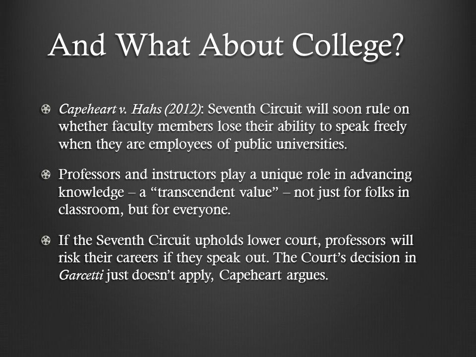 And What About College? Capeheart v. Hahs (2012) : Seventh Circuit will soon rule on whether faculty members lose their ability to speak freely when t