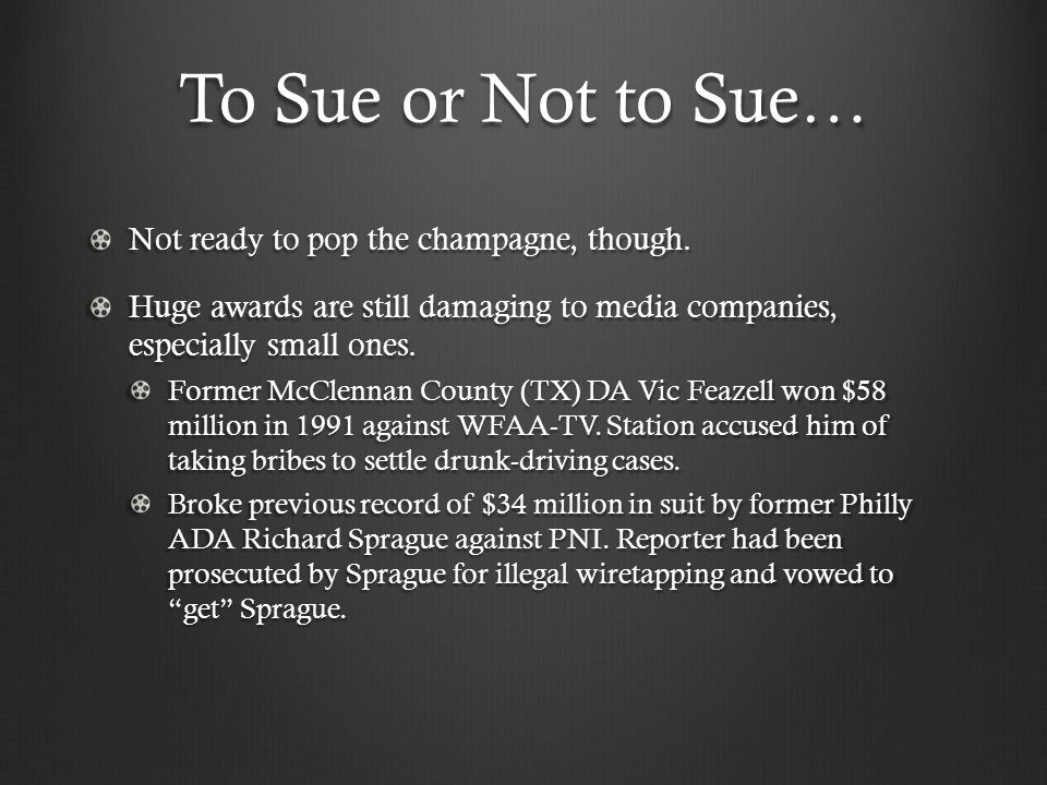 To Sue or Not to Sue… Not ready to pop the champagne, though. Huge awards are still damaging to media companies, especially small ones. Former McClenn