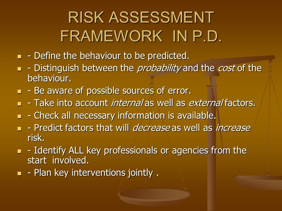 RISK ASSESSMENT FRAMEWORK IN P.D.- Define the behaviour to be predicted.