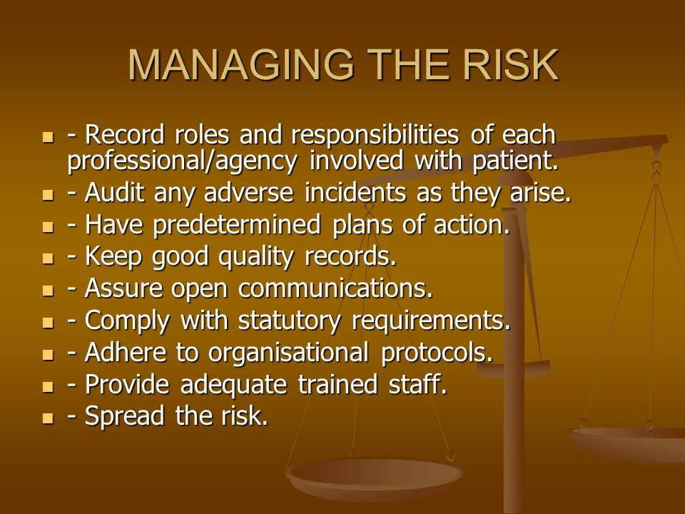 MANAGING THE RISK - Record roles and responsibilities of each professional/agency involved with patient.
