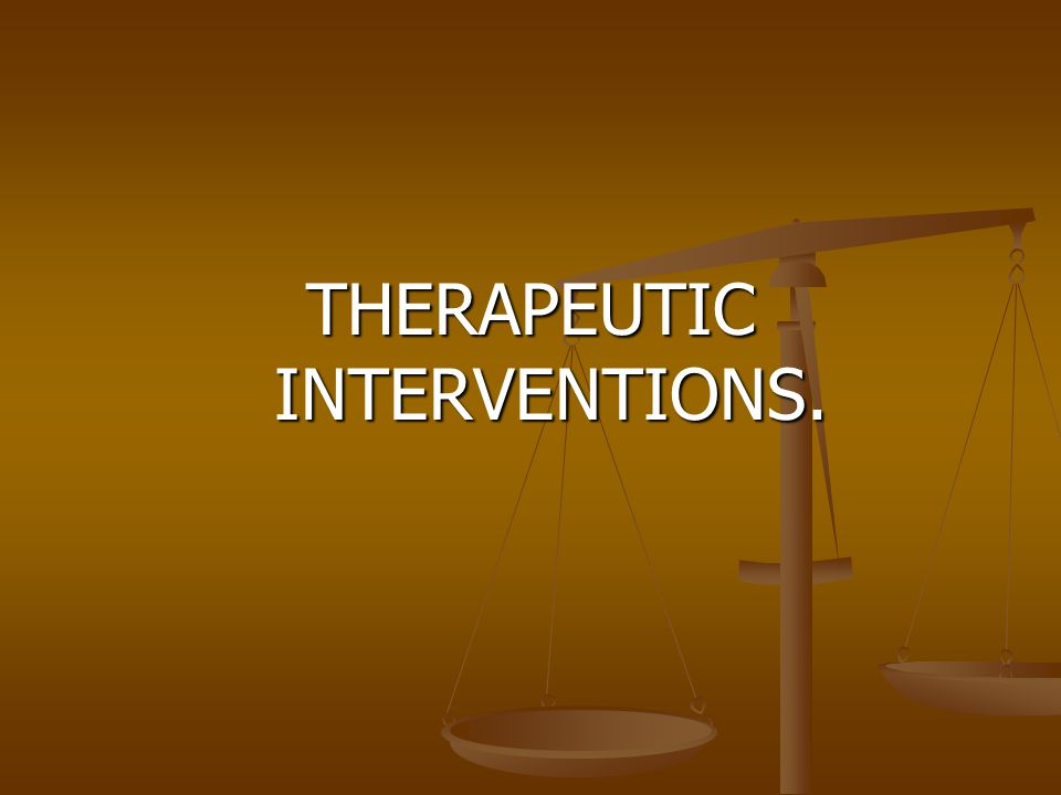 THERAPEUTIC INTERVENTIONS.