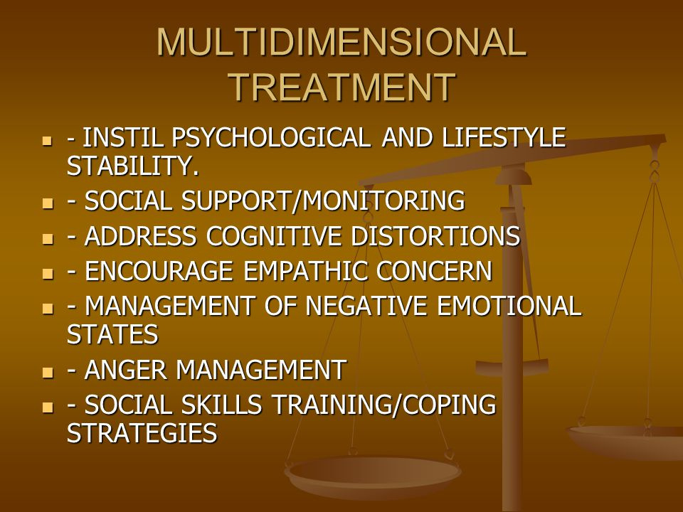 MULTIDIMENSIONAL TREATMENT - INSTIL PSYCHOLOGICAL AND LIFESTYLE STABILITY.