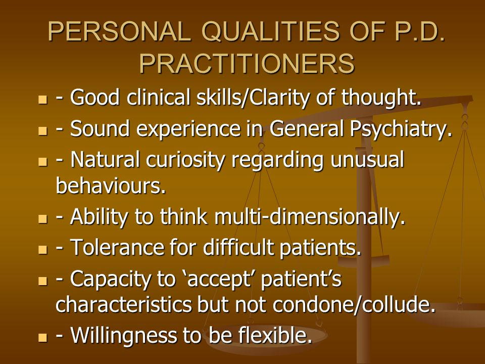 PERSONAL QUALITIES OF P.D.PRACTITIONERS - Good clinical skills/Clarity of thought.