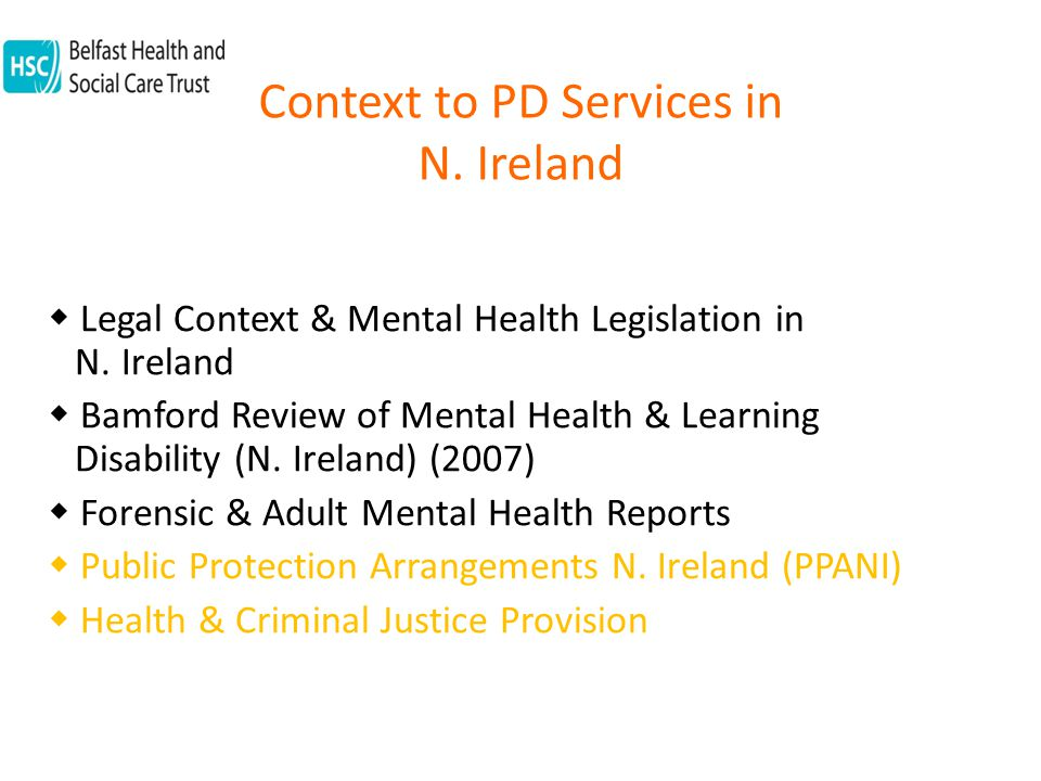 Context to PD Services in N.Ireland  Legal Context & Mental Health Legislation in N.