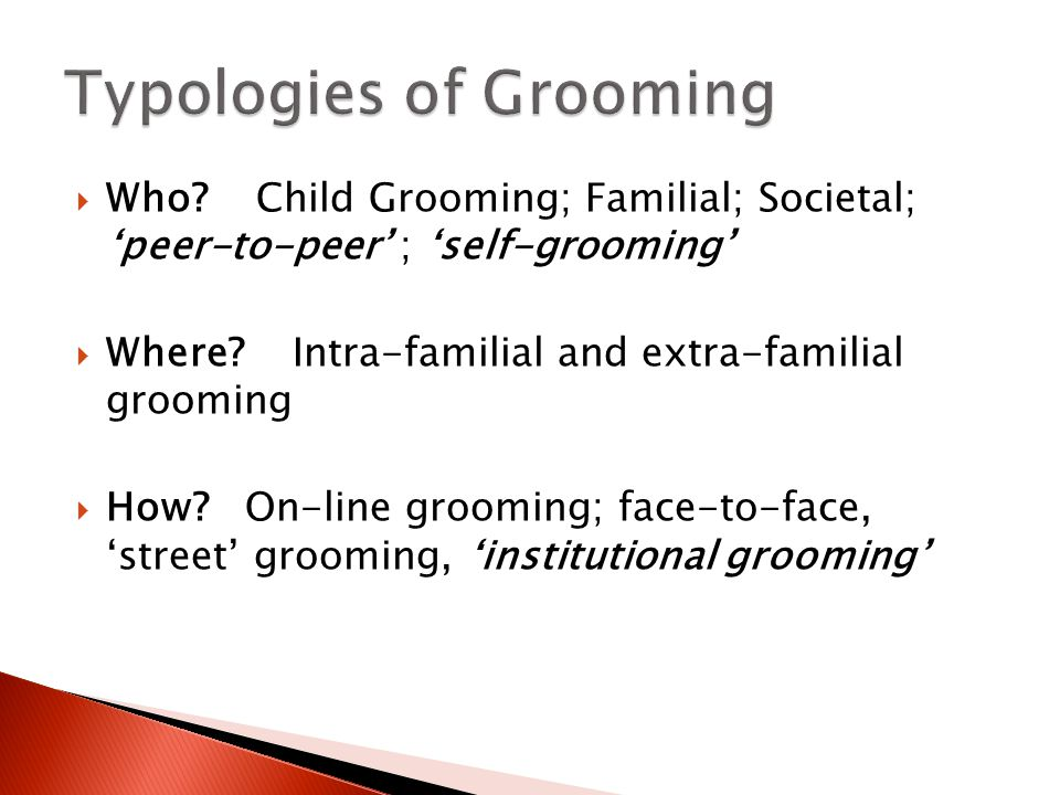  Who.Child Grooming; Familial; Societal; 'peer-to-peer' ; 'self-grooming'  Where.