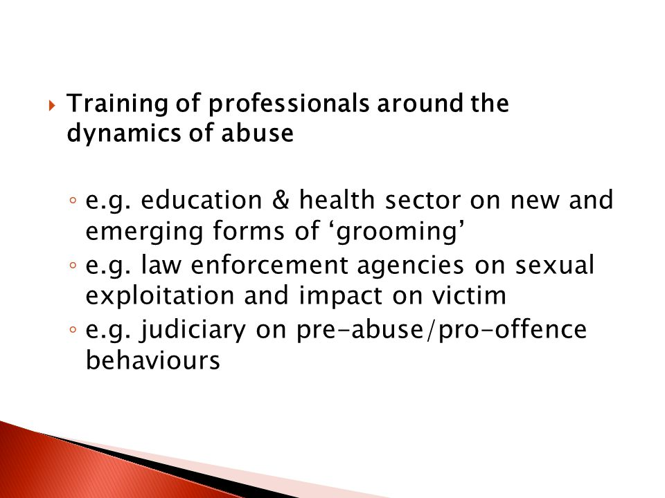  Training of professionals around the dynamics of abuse ◦ e.g.