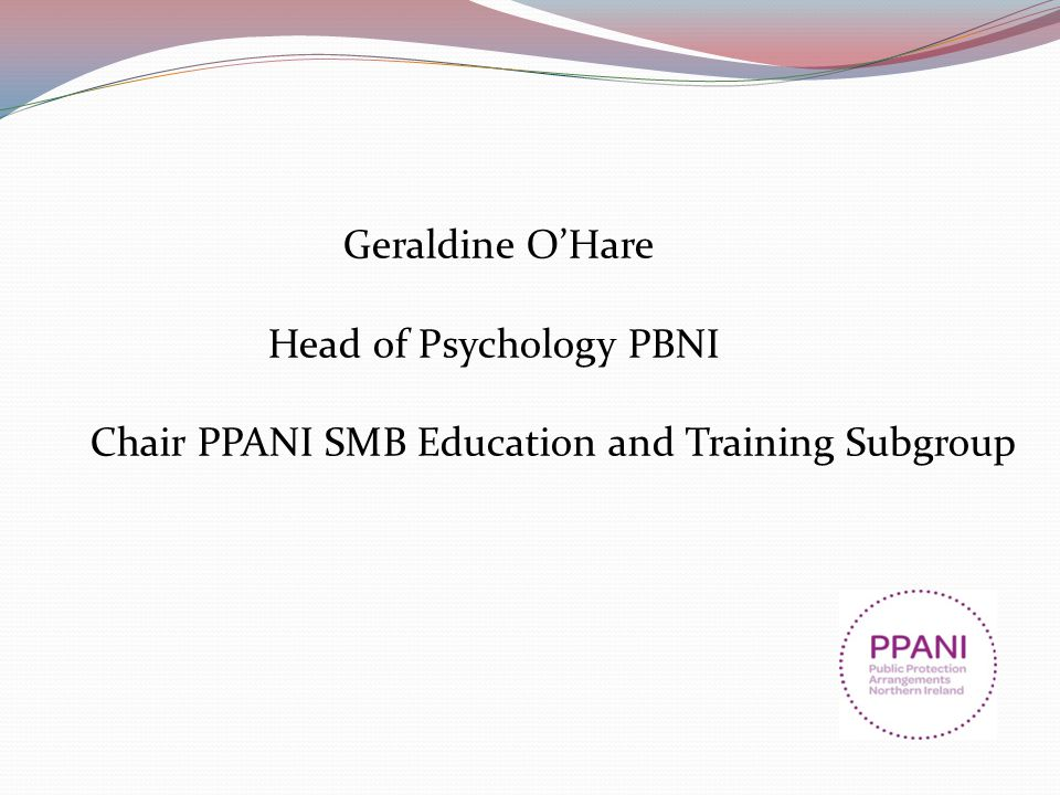 Geraldine O'Hare Head of Psychology PBNI Chair PPANI SMB Education and Training Subgroup
