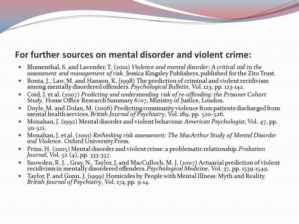 For further sources on mental disorder and violent crime: Blumenthal, S.