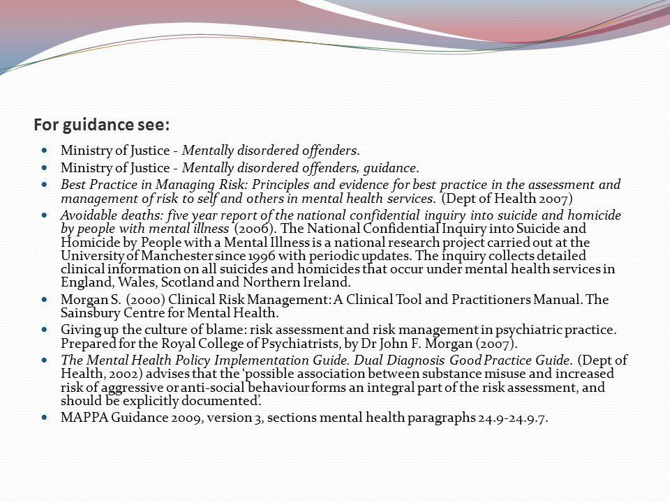For guidance see: Ministry of Justice - Mentally disordered offenders.