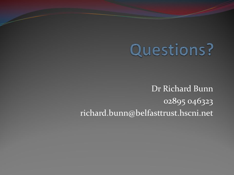 Dr Richard Bunn 02895 046323 richard.bunn@belfasttrust.hscni.net