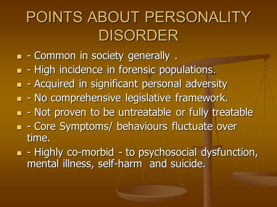 POINTS ABOUT PERSONALITY DISORDER - Common in society generally.