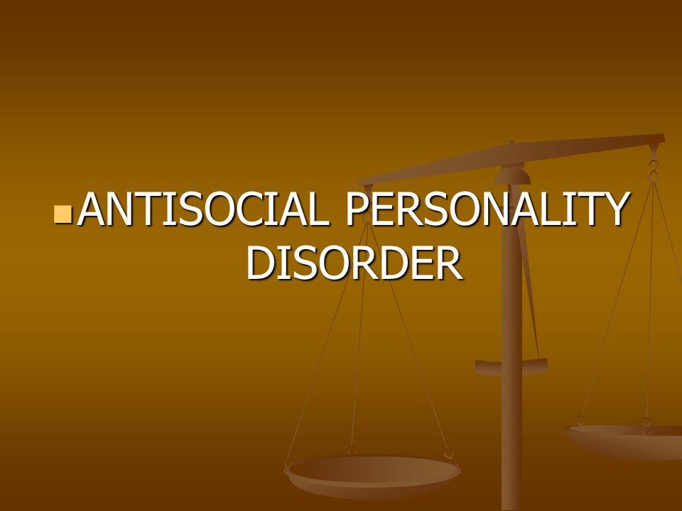 ANTISOCIAL PERSONALITY DISORDER ANTISOCIAL PERSONALITY DISORDER