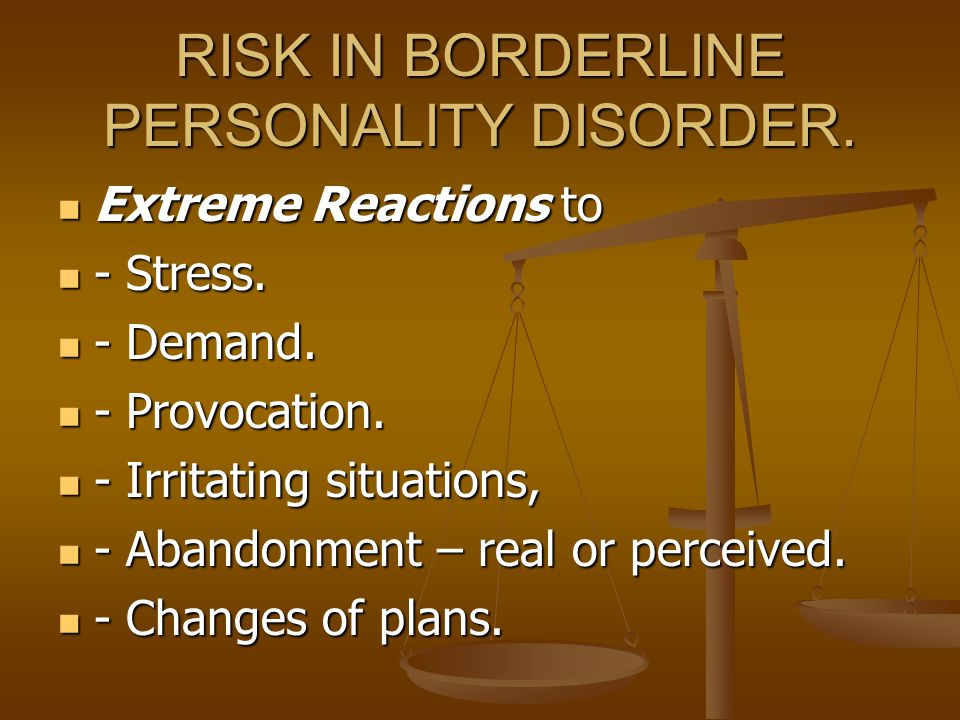 RISK IN BORDERLINE PERSONALITY DISORDER.Extreme Reactions to Extreme Reactions to - Stress.