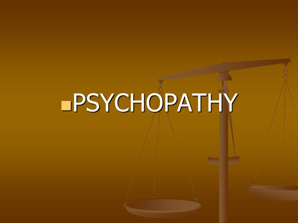 PSYCHOPATHY PSYCHOPATHY
