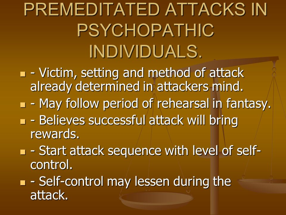 PREMEDITATED ATTACKS IN PSYCHOPATHIC INDIVIDUALS.