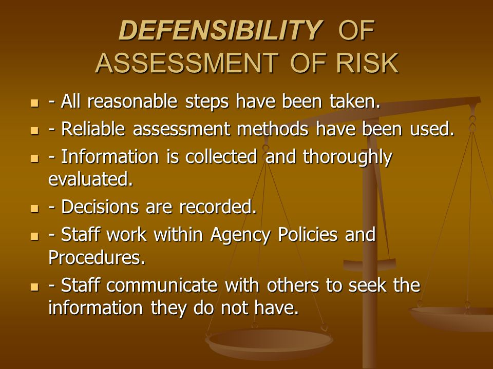 DEFENSIBILITY OF ASSESSMENT OF RISK - All reasonable steps have been taken.