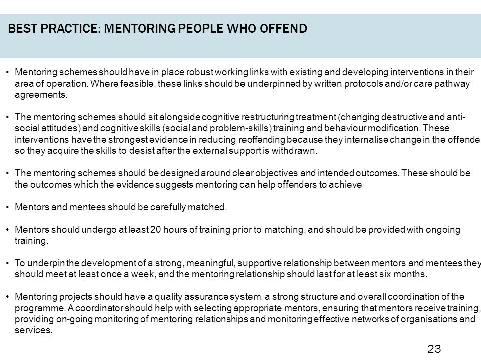 BEST PRACTICE: MENTORING PEOPLE WHO OFFEND Mentoring schemes should have in place robust working links with existing and developing interventions in their area of operation.
