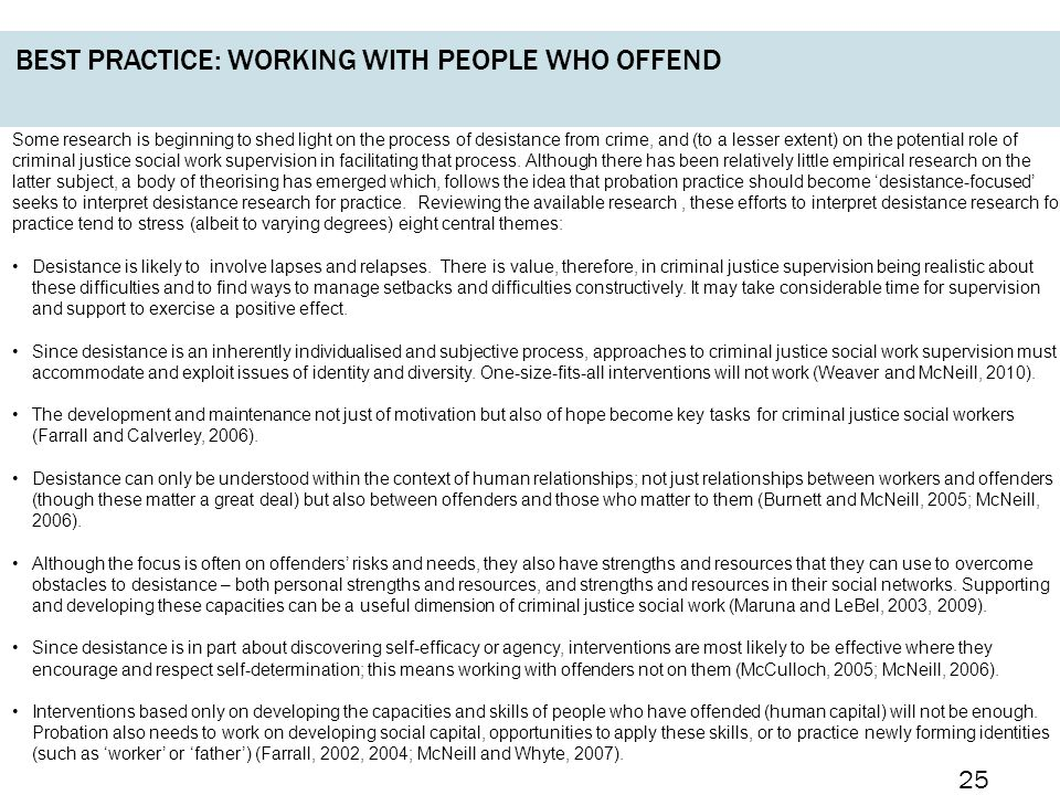 BEST PRACTICE: WORKING WITH PEOPLE WHO OFFEND Some research is beginning to shed light on the process of desistance from crime, and (to a lesser extent) on the potential role of criminal justice social work supervision in facilitating that process.