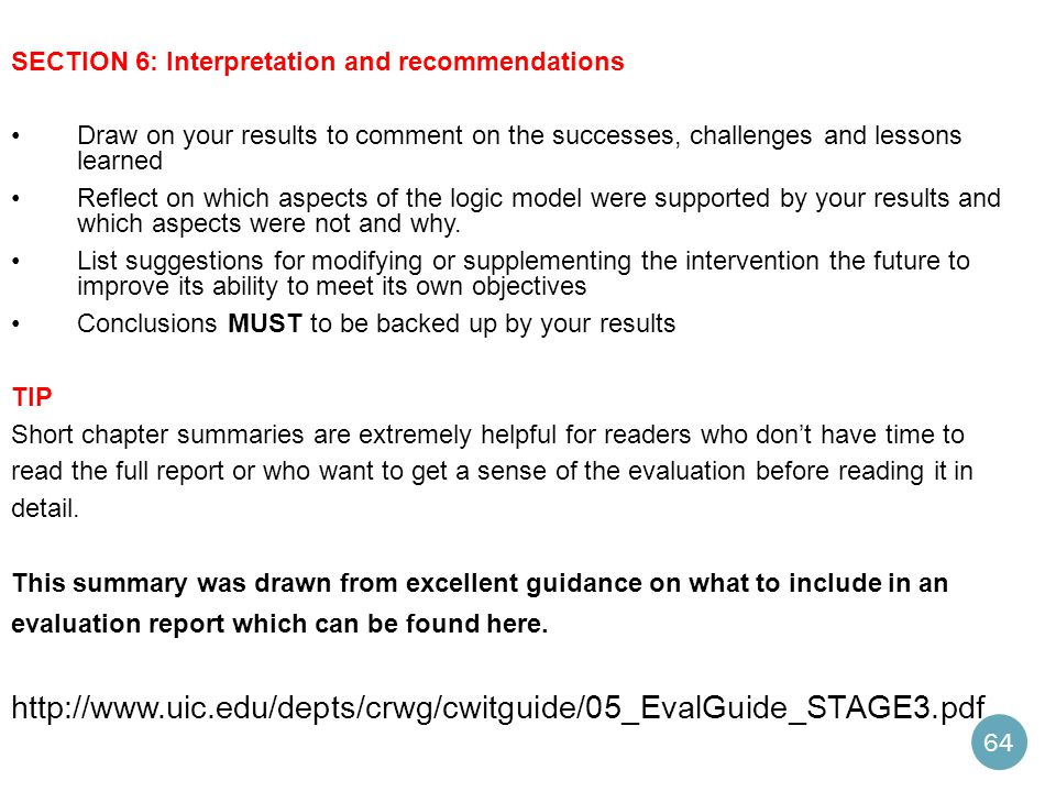 SECTION 6: Interpretation and recommendations Draw on your results to comment on the successes, challenges and lessons learned Reflect on which aspects of the logic model were supported by your results and which aspects were not and why.