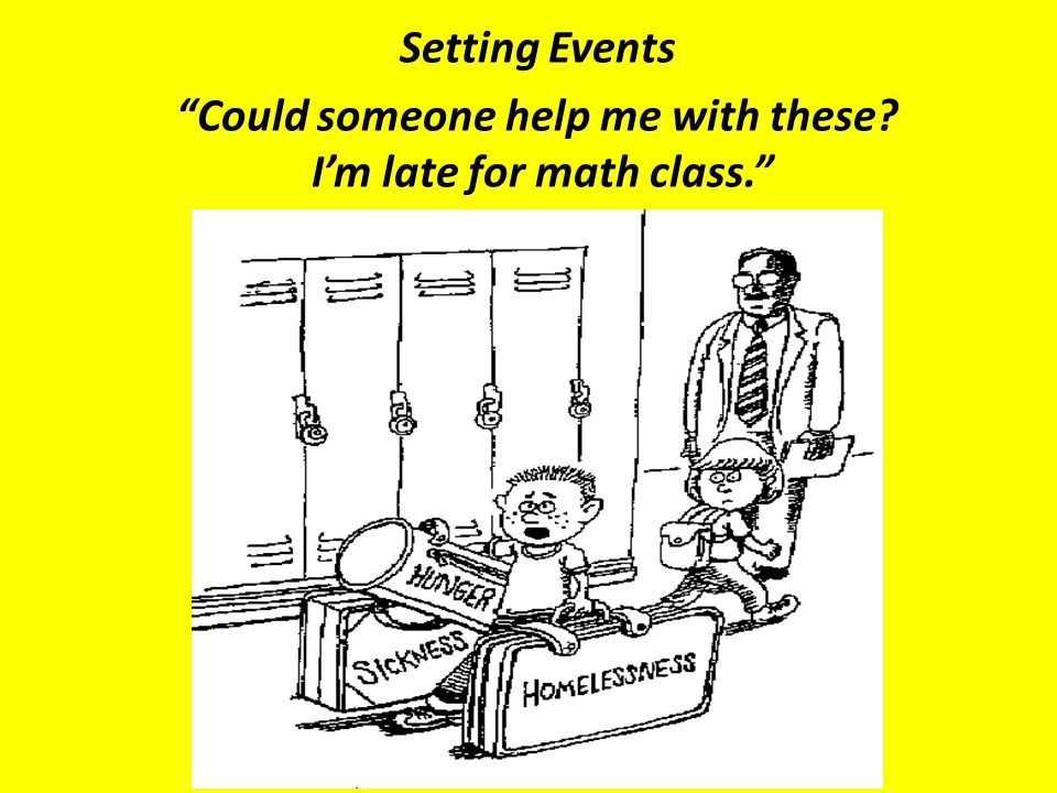 """Setting Events """"Could someone help me with these? I'm late for math class."""""""