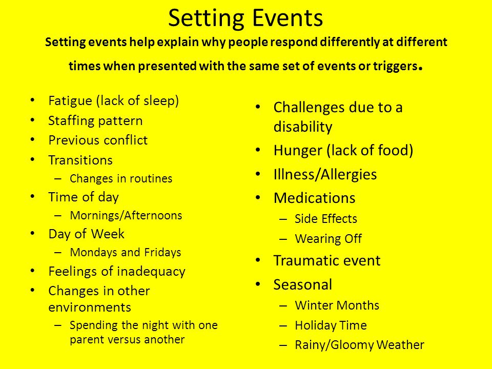 Setting Events Setting events help explain why people respond differently at different times when presented with the same set of events or triggers. F