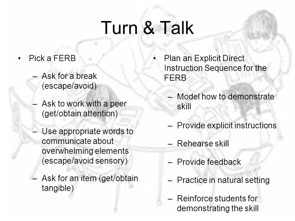Turn & Talk Pick a FERB –Ask for a break (escape/avoid) –Ask to work with a peer (get/obtain attention) –Use appropriate words to communicate about ov