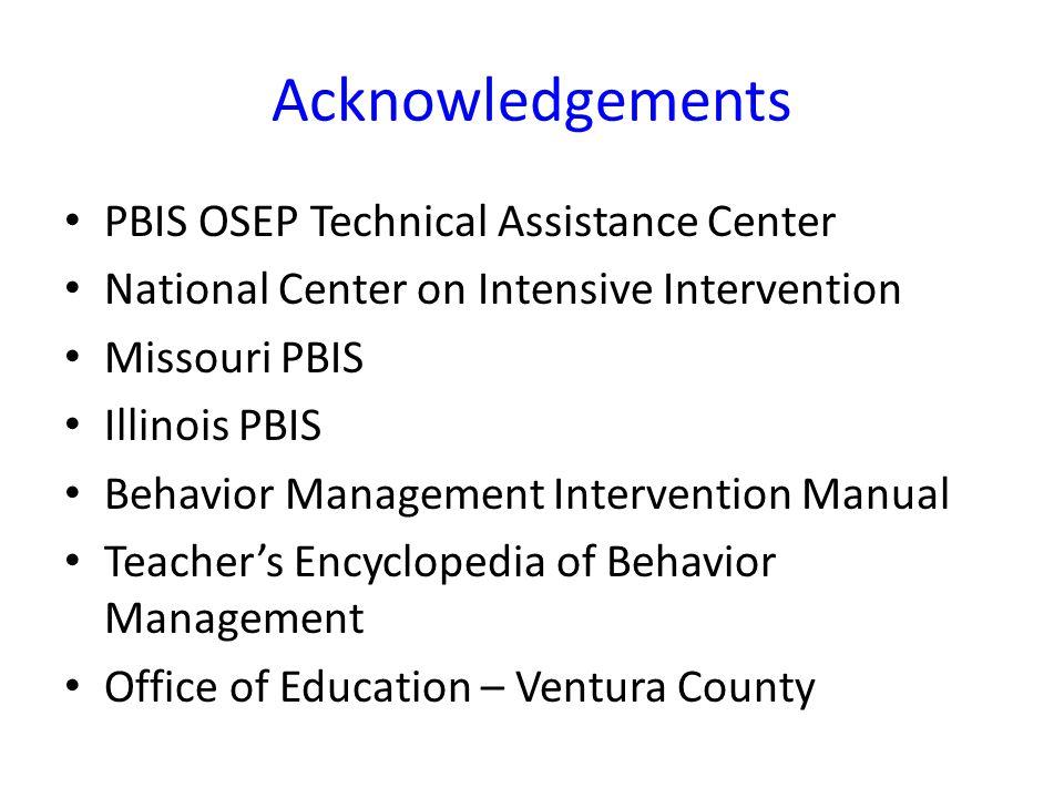 Acknowledgements PBIS OSEP Technical Assistance Center National Center on Intensive Intervention Missouri PBIS Illinois PBIS Behavior Management Inter