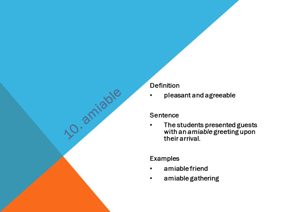 Definition pleasant and agreeable Sentence The students presented guests with an amiable greeting upon their arrival. Examples amiable friend amiable