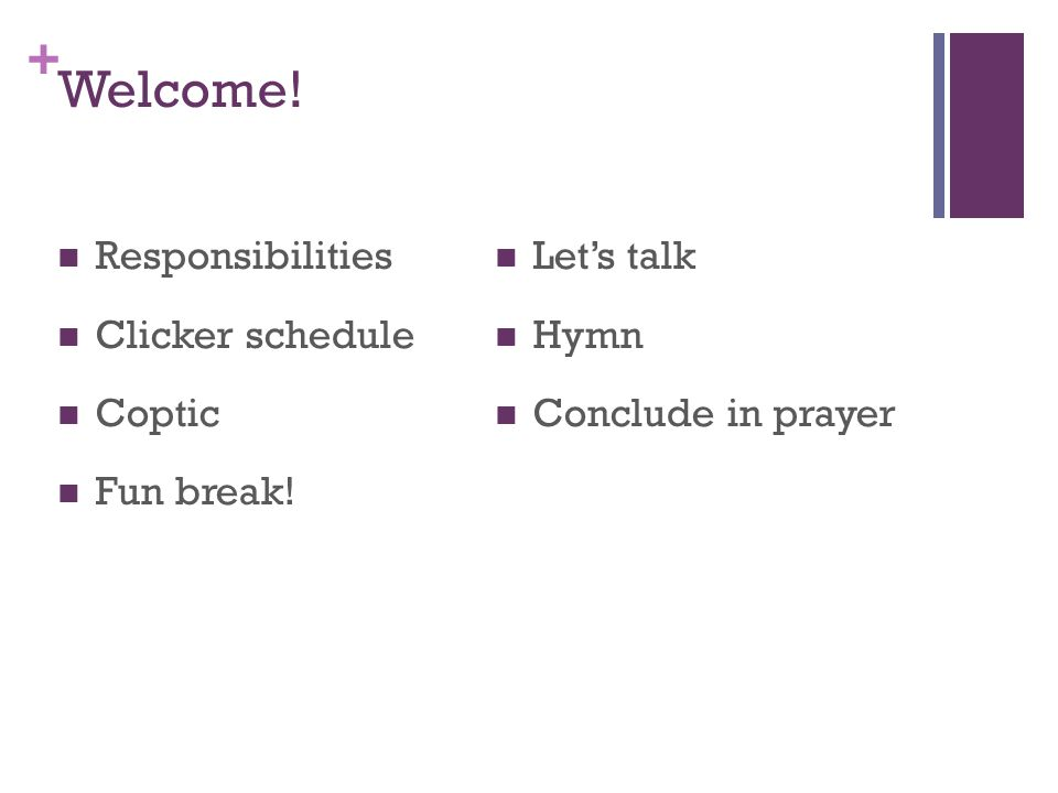 + Welcome! Responsibilities Clicker schedule Coptic Fun break! Let's talk Hymn Conclude in prayer