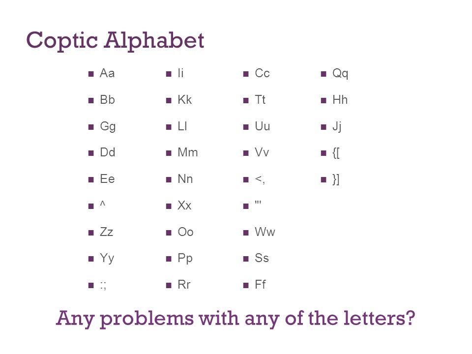 Coptic Alphabet Aa Bb Gg Dd Ee ^ Zz Yy :; Ii Kk Ll Mm Nn Xx Oo Pp Rr Cc Tt Uu Vv <,