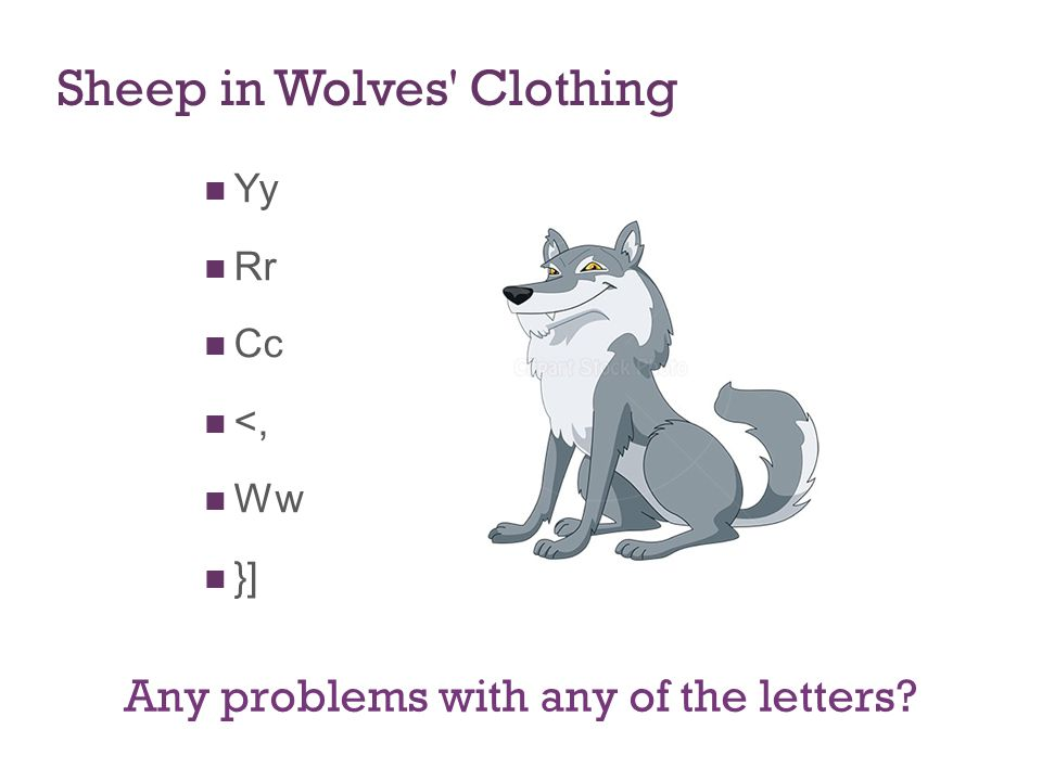Sheep in Wolves Clothing Yy Rr Cc <, Ww }] Any problems with any of the letters