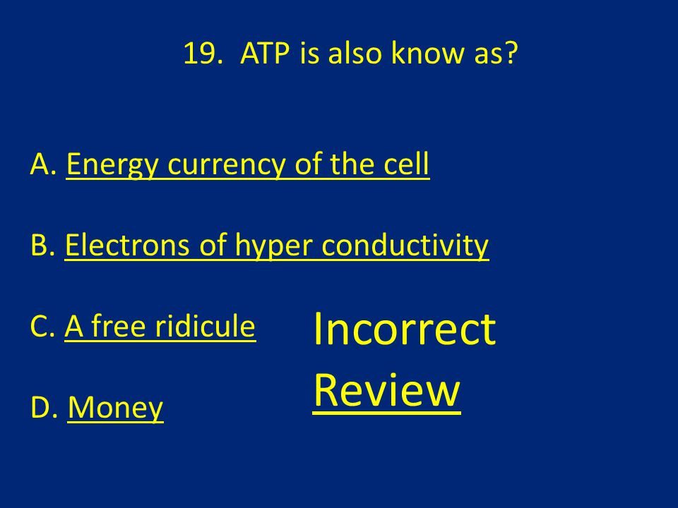 19. ATP is also know as. A. Energy currency of the cell B.