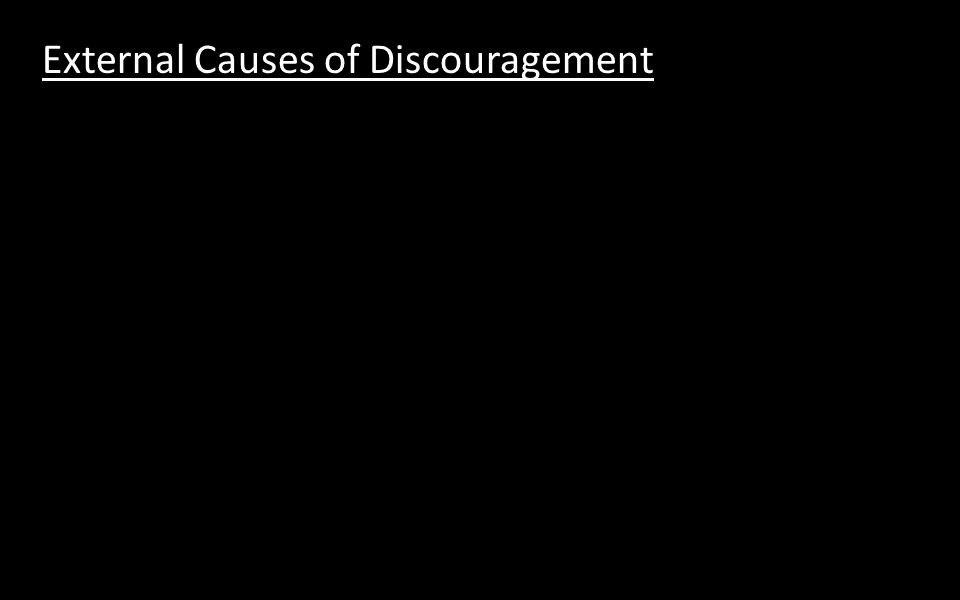 Internal Causes of Discouragement 1. (Fatigue) 2. (Frustration)