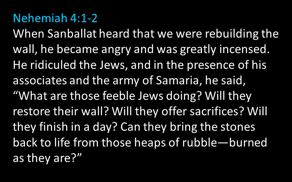 Nehemiah 4:3 Tobiah the Ammonite, who was at his side, said, What they are building—even a fox climbing up on it would break down their wall of stones!