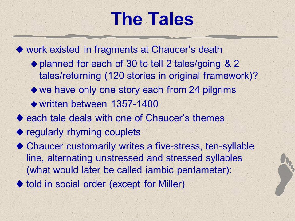 The Tales  work existed in fragments at Chaucer's death  planned for each of 30 to tell 2 tales/going & 2 tales/returning (120 stories in original f