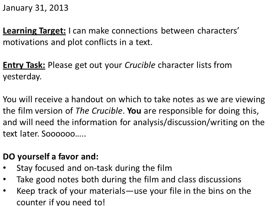 January 31, 2013 Learning Target: I can make connections between characters' motivations and plot conflicts in a text. Entry Task: Please get out your