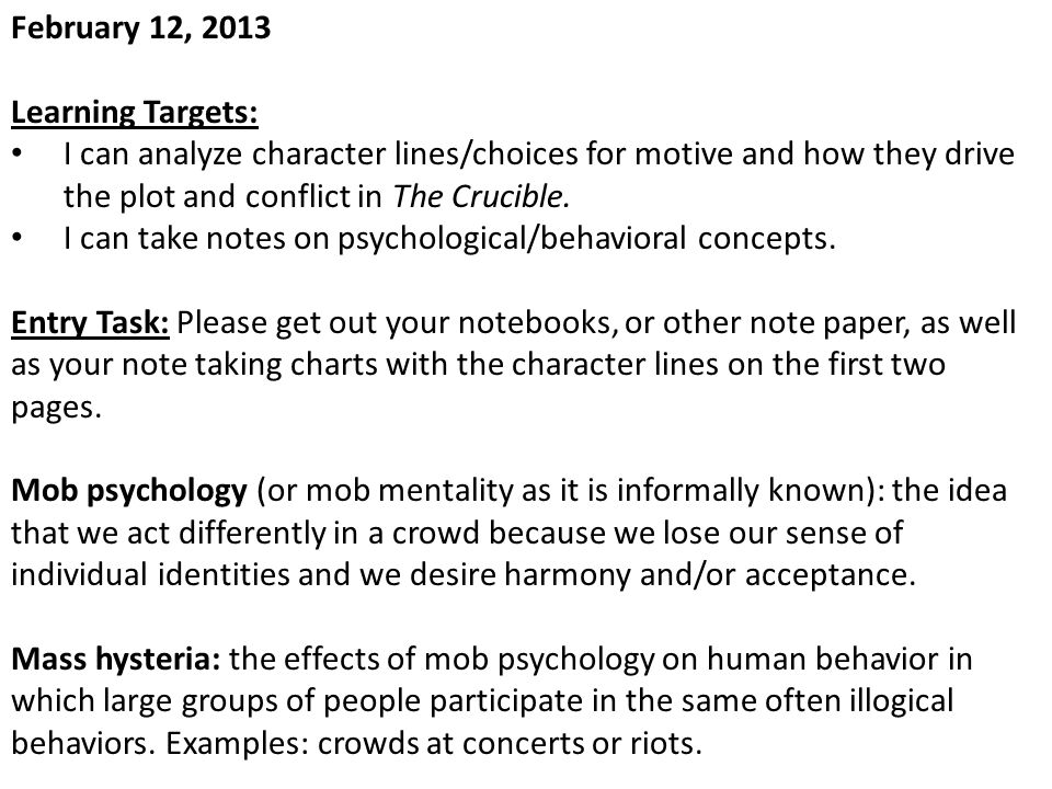 February 12, 2013 Learning Targets: I can analyze character lines/choices for motive and how they drive the plot and conflict in The Crucible. I can t