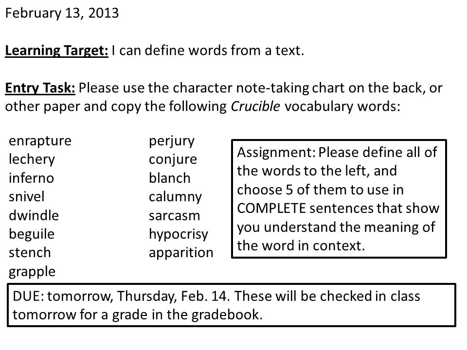 February 13, 2013 Learning Target: I can define words from a text. Entry Task: Please use the character note-taking chart on the back, or other paper