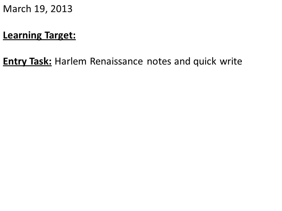 March 19, 2013 Learning Target: Entry Task: Harlem Renaissance notes and quick write