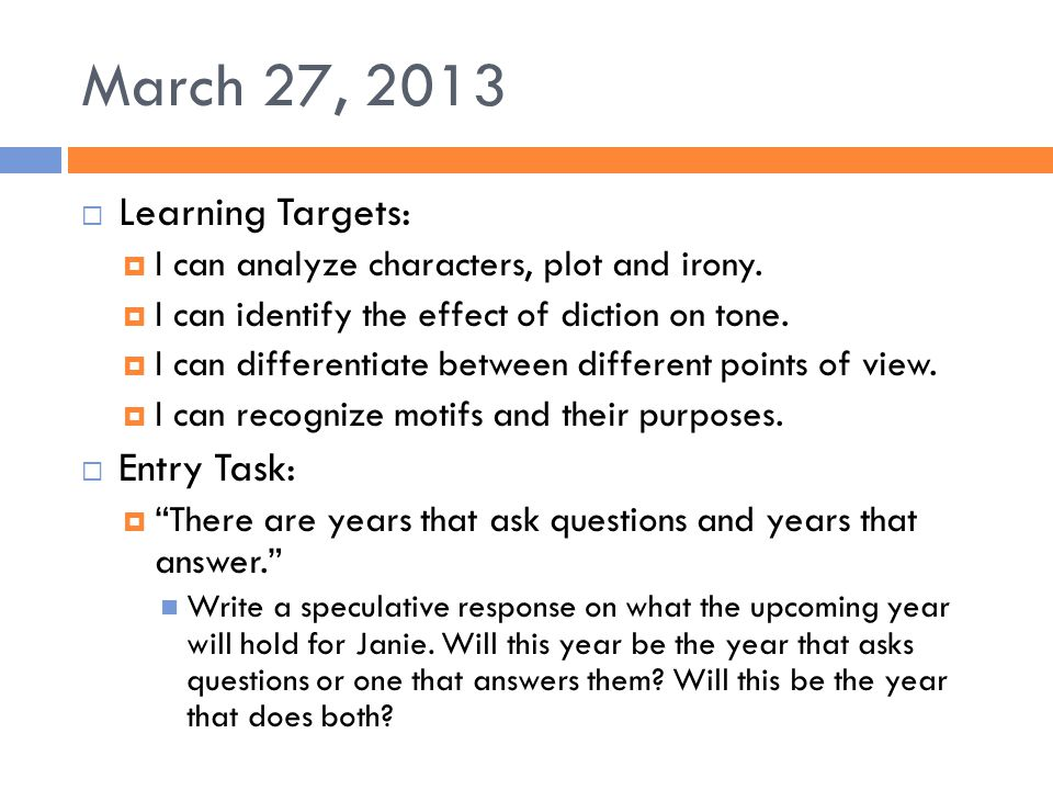 March 27, 2013  Learning Targets:  I can analyze characters, plot and irony.  I can identify the effect of diction on tone.  I can differentiate b