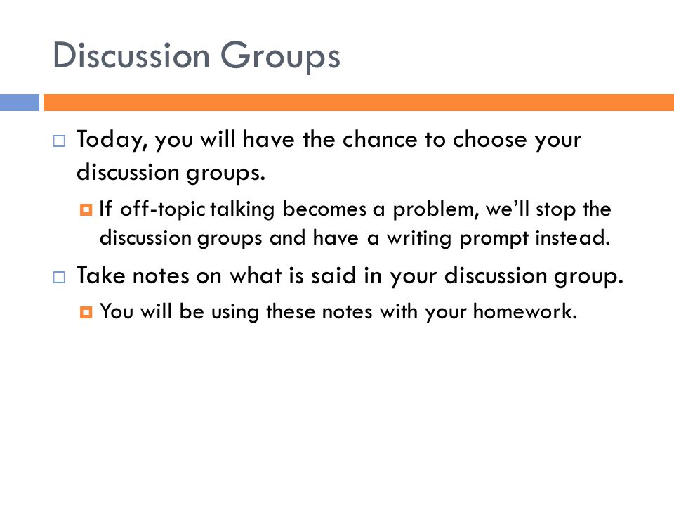 Discussion Groups  Today, you will have the chance to choose your discussion groups.  If off-topic talking becomes a problem, we'll stop the discuss