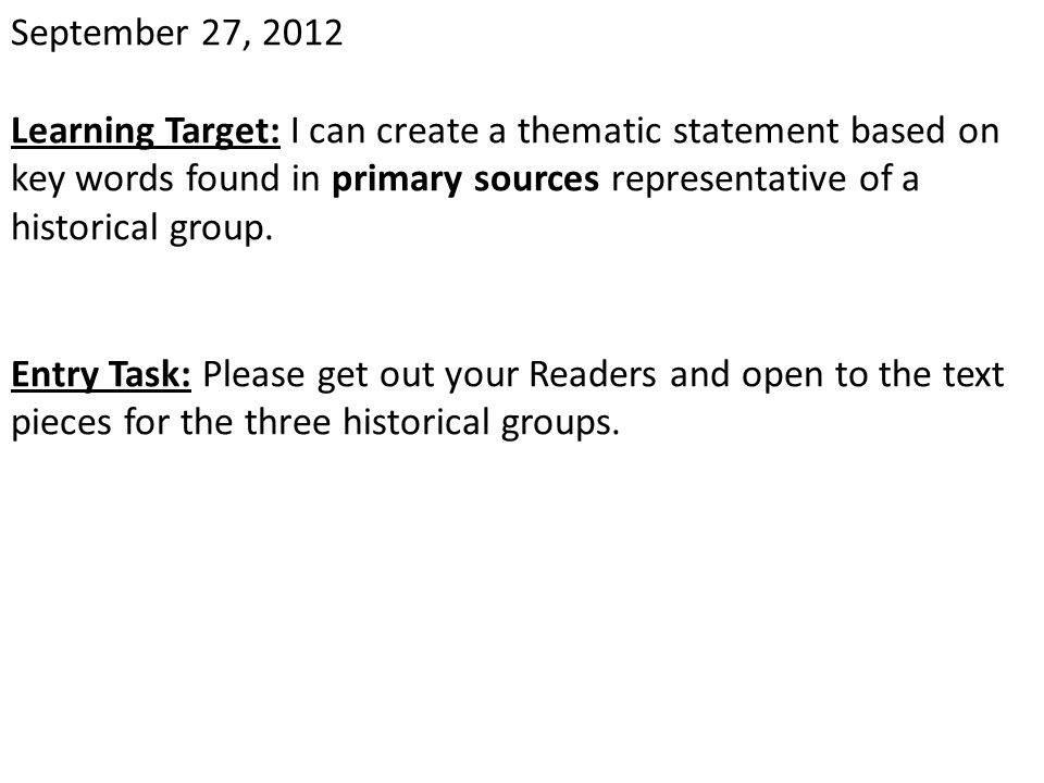 September 27, 2012 Learning Target: I can create a thematic statement based on key words found in primary sources representative of a historical group