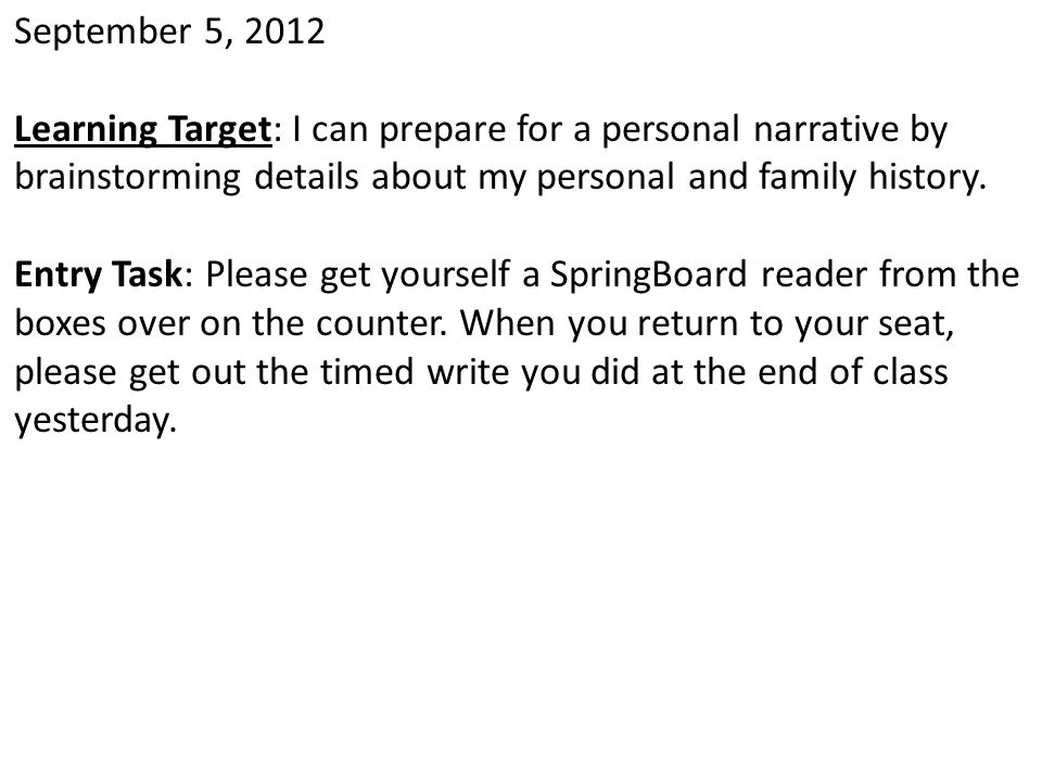 September 5, 2012 Learning Target: I can prepare for a personal narrative by brainstorming details about my personal and family history. Entry Task: P