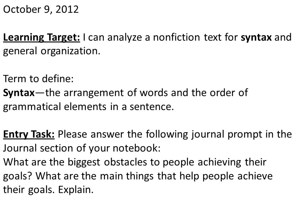October 9, 2012 Learning Target: I can analyze a nonfiction text for syntax and general organization. Term to define: Syntax—the arrangement of words