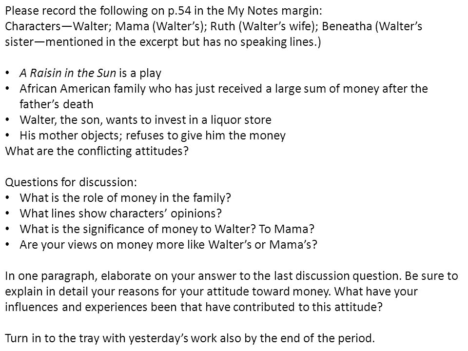 Please record the following on p.54 in the My Notes margin: Characters—Walter; Mama (Walter's); Ruth (Walter's wife); Beneatha (Walter's sister—mentio