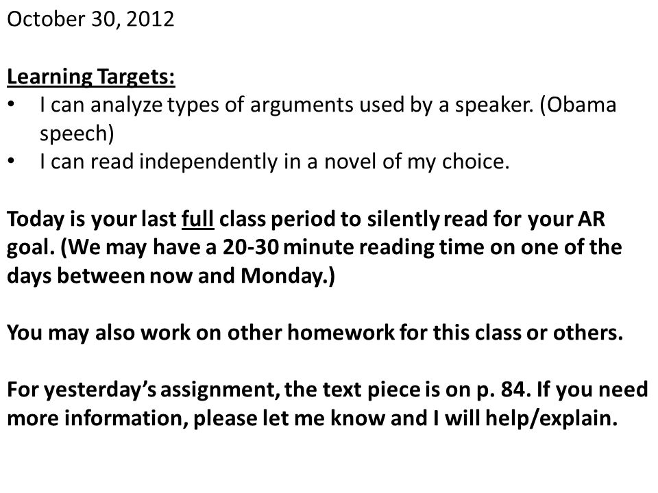 October 30, 2012 Learning Targets: I can analyze types of arguments used by a speaker. (Obama speech) I can read independently in a novel of my choice